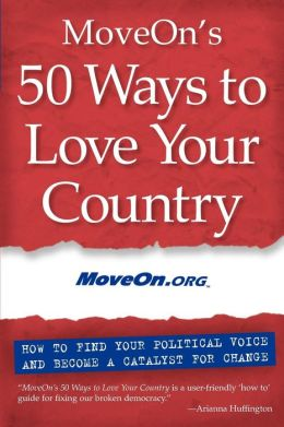 MoveOn's 50 Ways to Love Your Country: How to Find Your Political Voice and Become a Catalyst for Change