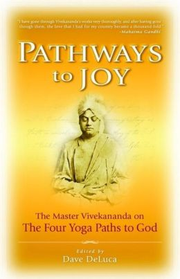 Pathways to Joy: Master Vivekananda on the Yoga Paths to God