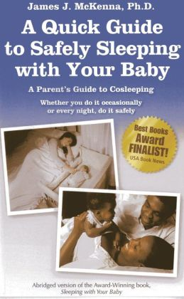 The Quick Guide to Safely Sleeping with Your Baby: A Parent's Guide to Cosleeping