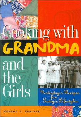 Cooking with Grandma and the Girls: Yesterdays Recipes for Todays Diet