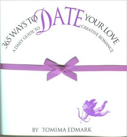 365 Ways to Date Your Love: A Daily Guide to Creative Romance