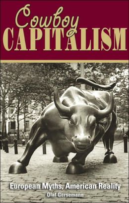 Cowboy Capitalism: European Myths, American Reality
