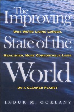 The Improving State of the World: Why We're Living Longer, Healthier, More Comfortable Lives on a Cleaner Planet