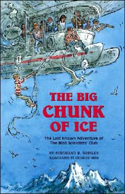 The Big Chunk of Ice: The Last Known Adventure of the Mad Scientists' Club