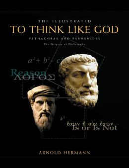 Illustrated To Think Like God: Pythagoras and Parmenides, The Origins of Philosophy