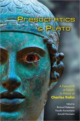 Presocratics and Plato: Festschrift at Delphi in Honor of Charles Kahn