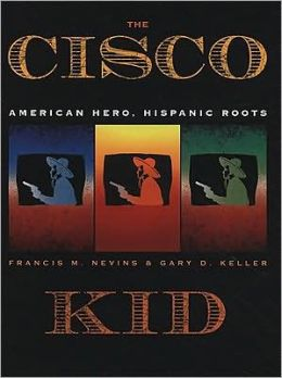The Cisco Kid: American Hero, Hispanic Roots