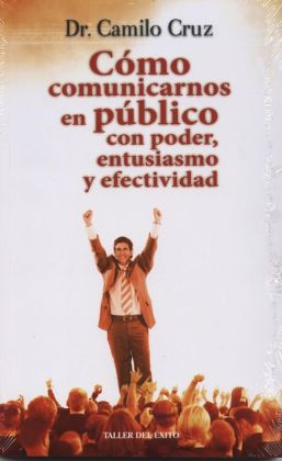 Como Comunicarnos En Publico Con Poder, Entusiasmo y Efectividad.: How to Speak in Public with Power, Enthusiasm and Effectiveness