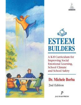 Esteem Builders: A K-8 Self Esteem Curriculum for Improving Student Achievement, Behavior and School Climate