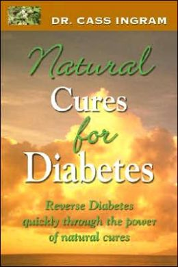 Natural Cures for Diabetes - Revised Edition: Reverse Diabetes Quickly Through the Power of Natural Cures