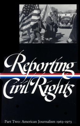 Reporting Civil Rights: American Journalism 1963-1973