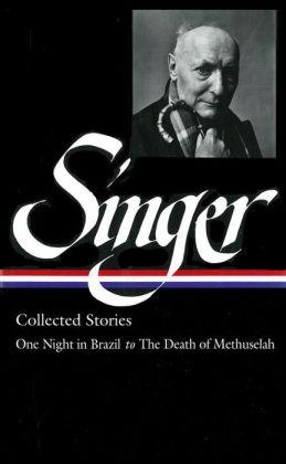 Isaac Bashevis Singer Stories V. 3 Brazil: ONE NIGHT IN BRAZIL TO THE DEATH OF METHUSELAH