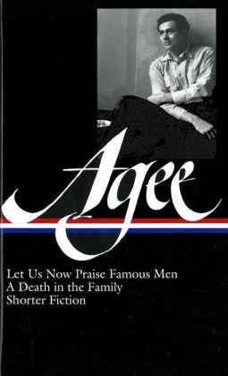 James Agee: Let Us Now Praise Famous Men, A Death in the Family, ShorterFiction