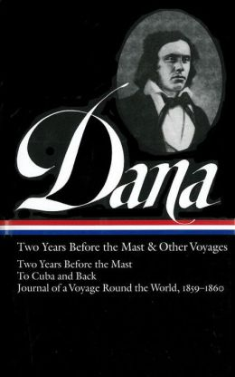 Richard Henry Dana Jr.: Two Years Before the Mast and Other Voyages