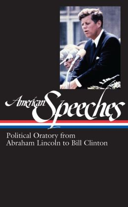 American Speeches: Political Oratory from Abraham Lincoln to BillClinton