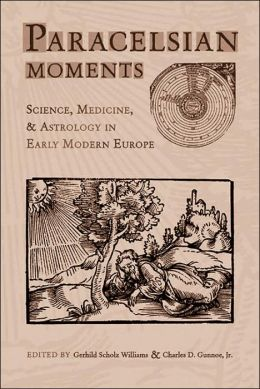 Parcelsian Moments: Science, Medicine, and Astrology in Early Modern Europe