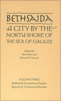 Bethsaida: A City by the North Shore of the Sea of Galilee, Vol. 3
