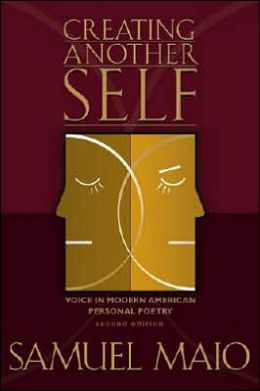 Creating Another Self: Voice in Modern American Personal Poetry, Second Edition