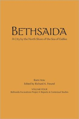 Bethsaida: A City by the North Shore of the Sea of Galilee, Volume 4