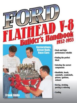 Ford Flathead V-8 Builder's Handbook, 1932-1953: Restorations, Street Rods, Race Cars