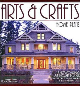 Art and Crafts Home Plans: Showcasing 85 Homeplans in the Craftsman,Prairie and Bungalow Style
