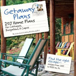 Getaway Plans: 250 Home Plans for Cottages, Bungalows, and Capes