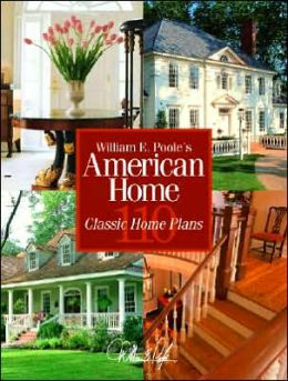 William E Poole's American Home: 110 Classic Home Plans