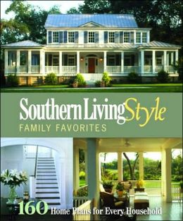 Southern Living Style Family Favorites: 163 House Plans of Elegant Homes