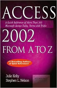 Access 2002 from A to Z: A Quick Reference of More than 300 Microsoft Access Tasks,Terms and Tricks (A to Z Guides Series)