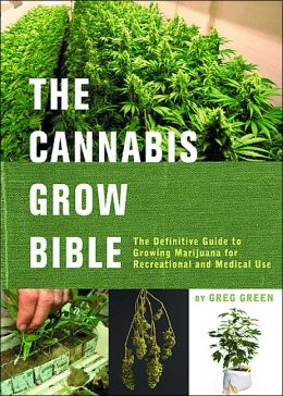 Cannabis Grow Bible: The Definitive Guide to Growing Marijuana for Recreational and Medical Use