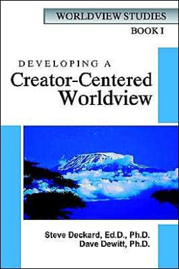 Developing a Creator-Centered Worldview (Worldview Studies Series)