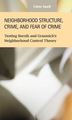 Neighborhood Structure, Crime and Fear of Crime: Testing Bursik and Grasmick's Neighborhood Control Theory