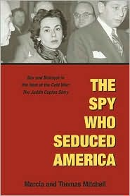 Spy Who Seduced America: Lies and Betrayal in the Heat of the Cold War: The Judith Coplon Story