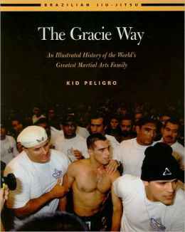 The Gracie Way: An Illustrated History of the World's Greatest Martial Arts Family
