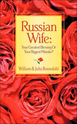 Russian Wife: Your Greatest Blessing or Your Biggest Mistake?