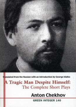 A Tragic Man Despite Himself: The Complete Short Plays of Anton Chekhov (2 volumes)