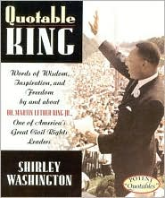Quotable King: Words of Wisdom, Inspiration, and Freedom by and about Dr. Martin Luther King Jr., One of America's Great Civil Rights