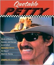 Quotable Petty: Words of Wisdom, Success and Courage by and about Richard Petty, the King of Stock-Car Racing (Potent Quotables Series)