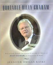 Quotable Billy Graham: Words of Faith, Devotion, and Salvation by and about Billy Graham, an Evangelist for the World