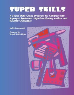 Super Skills: A Social Skills Group Program For Children With Asperger Syndrome, High-functioning Autism And Related Disorders