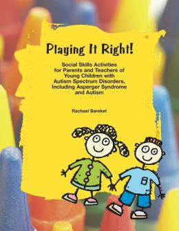 Playing It Right!: Social Skills Activites for Parents and Teachers of Young Children with Autism Spectrum Disorders, Including Asperger Syndrome and Autism
