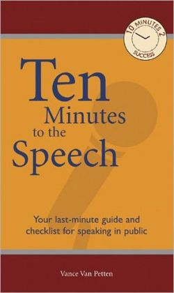 Ten Minutes to the Speech: Your Last-Minute Guide and Checklist for Speaking in Public