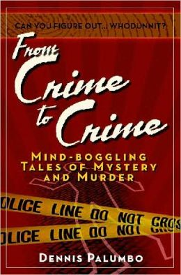From Crime to Crime: Mind-Boggling Tales of Mystery and Murder