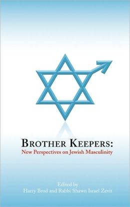 Brother Keepers: New Perspectives on Jewish Masculinity