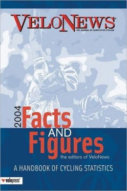VeloNews Facts and Figures 2004: A Handbook of Cycling Statistics