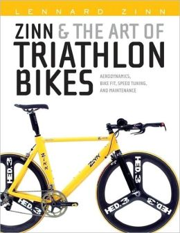 Zinn and the Art of Triathlon Bikes: Aerodynamics, Bike Fit, Speed Tuning, and Maintenance