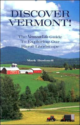 Discover Vermont: The Vermont Life Guide to Exploring Our Rural Landscape