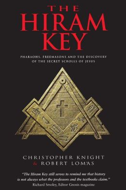 The Hiram Key: Pharaohs, Freemasonry, and the Discovery of the Secret Scrolls of Jesus