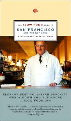 Slow Food Guide to San Francisco and the Bay Area: Restaurants, Markets, Bars
