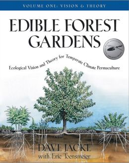 Edible Forest Gardens: Volume 1: Ecological Vision and Theory for Temperate-Climate Permaculture